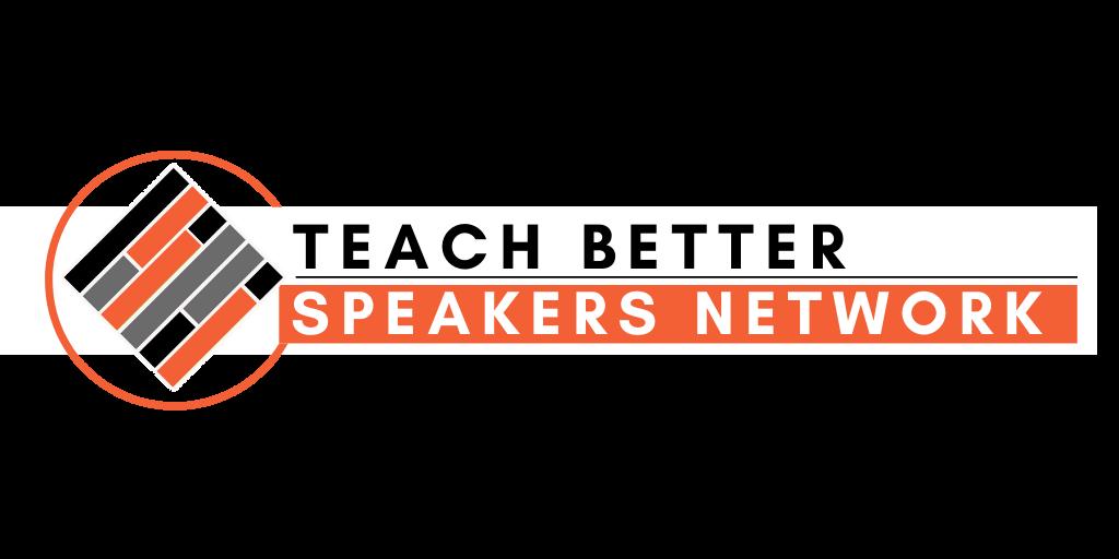 Teach Better SPEAKERS NETWORK