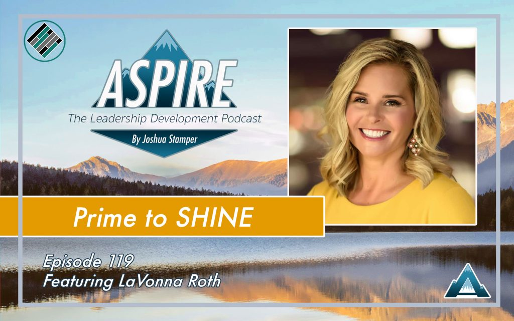 LaVonna Roth, Ignite Your Shine, Joshua Stamper, Aspire The Leadership Development Podcast