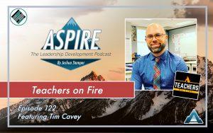 Tim Cavey, Teachers on Fire, Aspire the leadership development podcast, Joshua Stamper, #AspireLead