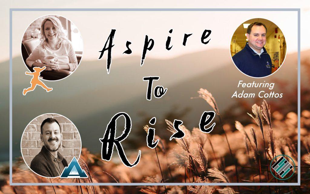 Joshua Stamper, Sarah Johnson, Adam Cottos, Aspire to RISE, #AspireLead, Aspire: The Leadership Development Podcast