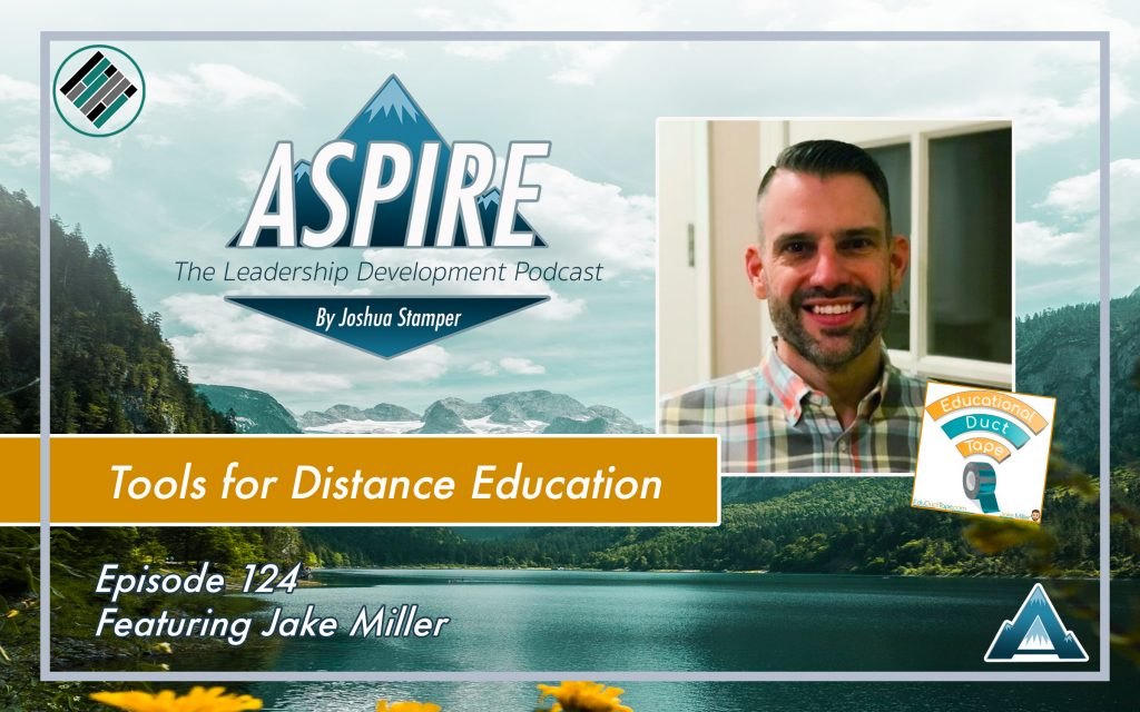 Jake Miller, Joshua Stamper, Aspire: The Leadership Development Podcast, Distance Education, Educational Duct Tape