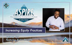 Andre Daughty, Joshua Stamper, Aspire: The leadership Development Podcast, Equity, Teach Better