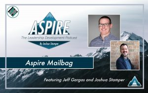Jeff Gargas, Joshua Stamper, Aspire: The Leadership Development Podcast, Teach Better