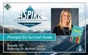 Joshua Stamper. Dr. Rachael George, Aspire: The Leadership Development Podcast, Principal Ed