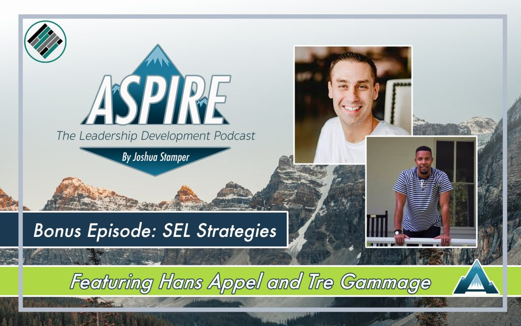 Aspire: The Leadership Development Podcast, Joshua Stamper, Hans Appel, Tre Gammage, Teach Better