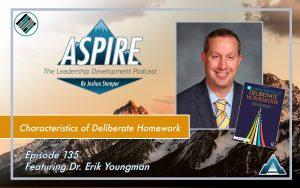Joshua Stamper, Erik Youngman, 12 Characteristics of Deliberate Homework, Aspire: The Leadership Development Podcast, #AspireLead, Teach Better