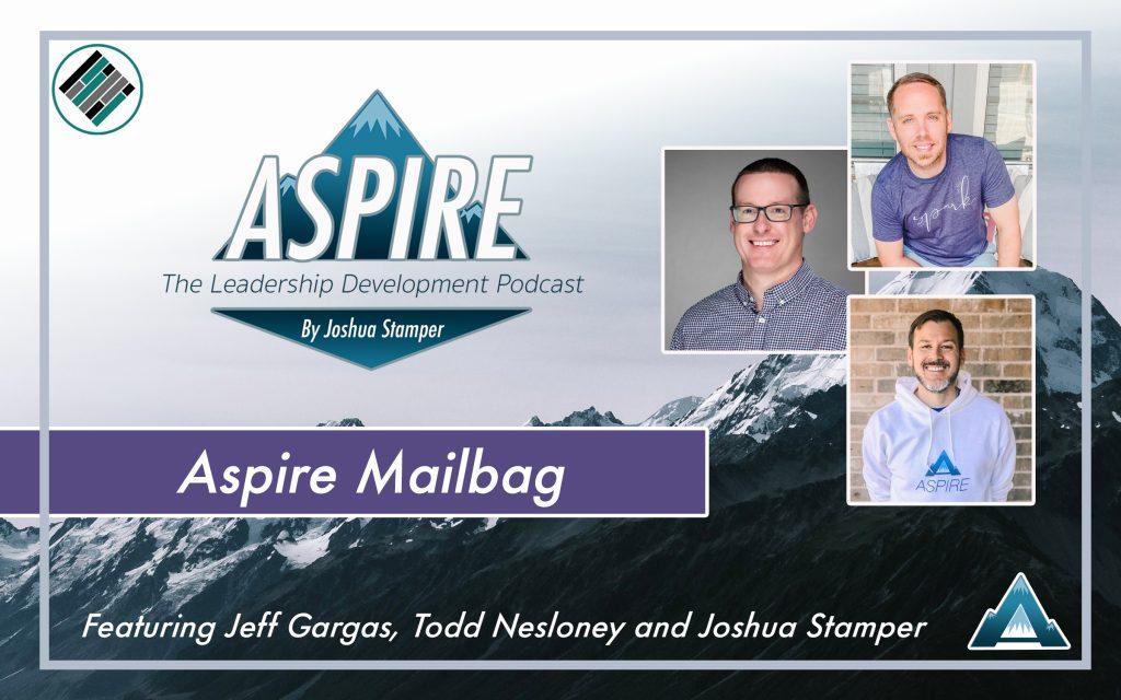 Aspire Mailbag, Joshua Stamper, Todd Nesloney, Jeff Gargas, Teach Better, #AspireLead