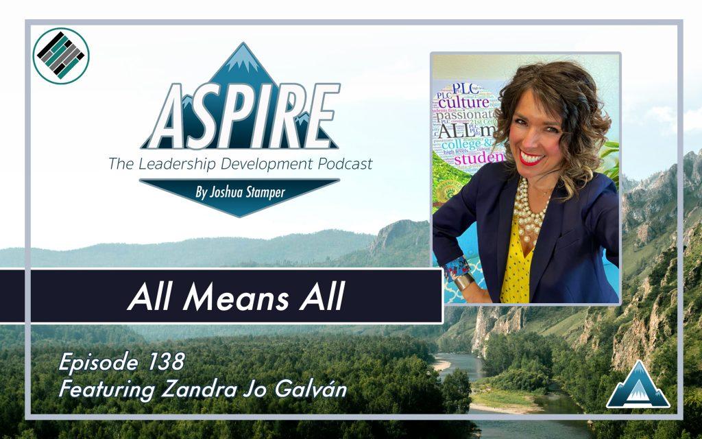 Joshua Stamper, Zandra Jo Galván, Aspire: The Leadership Development Podcast, #AspireLead, Teach Better