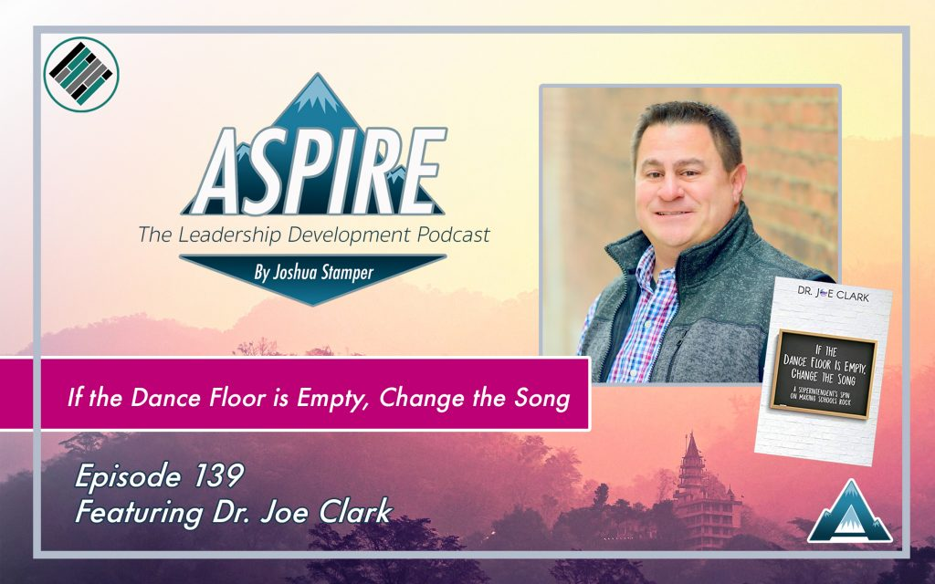 Joshua Stamper, Dr. Joe Clark, Aspire: The Leadership Development Podcast, #AspireLead, Teach Better