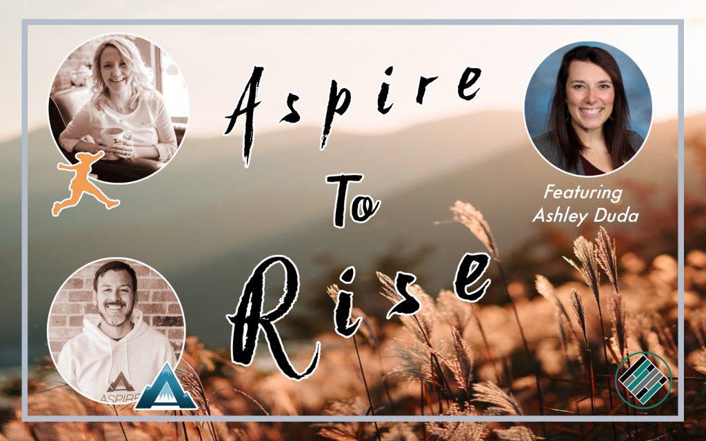 Joshua Stamper, Sarah Johnson, Ashley Duda, Aspire: The Leadership Development Podcast, #AspireLead, Aspire to Rise