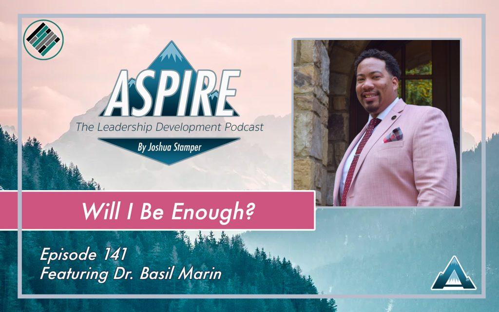 Joshua Stamper, Dr. Basil Marin, Aspire: The Leadership Development Podcast, #AspireLead