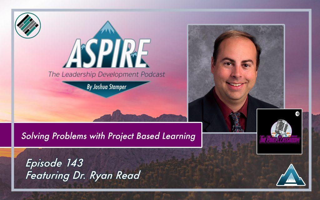 Joshua Stamper, Aspire: The Leadership Development Podcast, Dr. Ryan Read