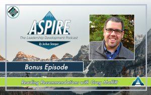 Joshua Stamper, Aspire:The Leadership Development Podcast, Greg Moffitt, Reading Recommendations