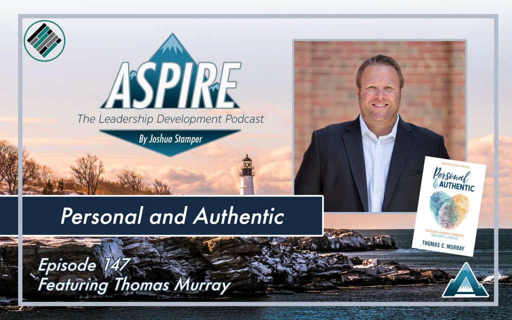 Joshua Stamper, Thomas Murray, Personal and Authentic, Aspire: The Leadership Development Podcast, Teach Better