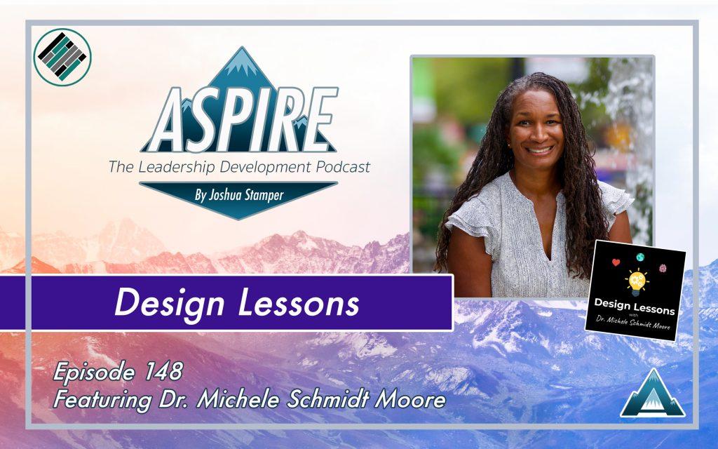 Joshua Stamper, Dr. Michele Schmidt Moore, Aspire: The Leadership Development Podcast, Teach Better