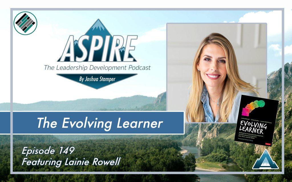 Joshua Stamper, Lainie Rowell, Aspire: The Leadership Development Podcast, Evolving Learner, Teach Better