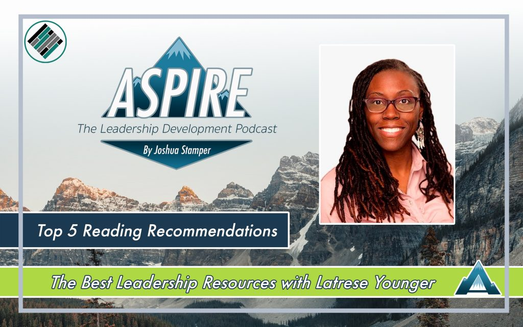 Joshua Stamper, Latrese Younger, Top 5 leadership books, Aspire: The Leadership Development Podcast