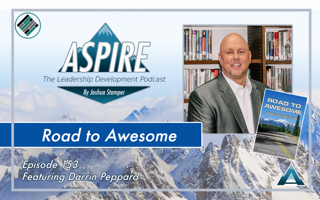 Joshua Stamper, Aspire: The Leadership Development Podcast, Teach Better, Darrin Peppard, Road to Awesome