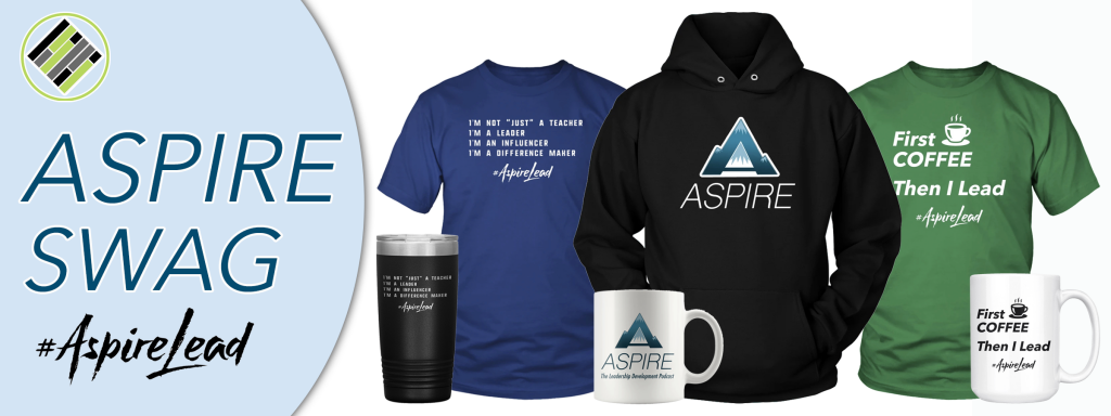 Aspire: The Leadership Development Podcast Swag, Joshua Stamper, Teach Better