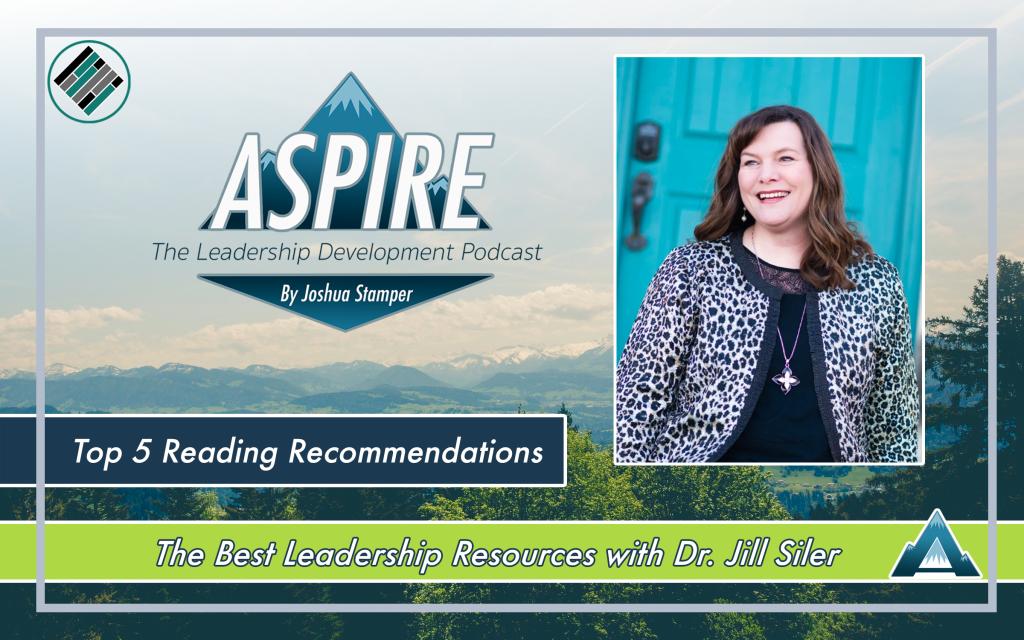 Joshua Stamper, Jill Siler, Aspire: The Leadership Development Podcast, Teach Better, Top 5 Leadership Books