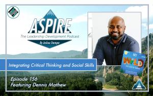 Joshua Stamper, Dennis Mathew, Aspire: The Leadership Development Podcast, Social Skills, Critical Thinking