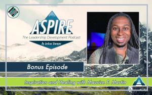 Joshua Stamper, Maurice F Martin, Aspire: The Leadership Development Podcast, Teach Better