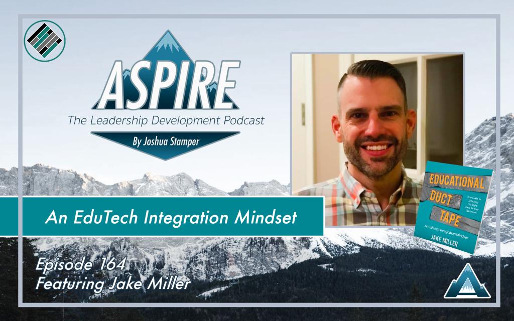 Jake Miller, Educators Duct Tape, Joshua Stamper, Aspire: The Leadership Development Podcast, #AspireLead