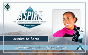 Aspire to Lead, Sarah Thomas, Joshua Stamper, Aspire: The Leadership Development Podcast, #AspireLead, Teach Better