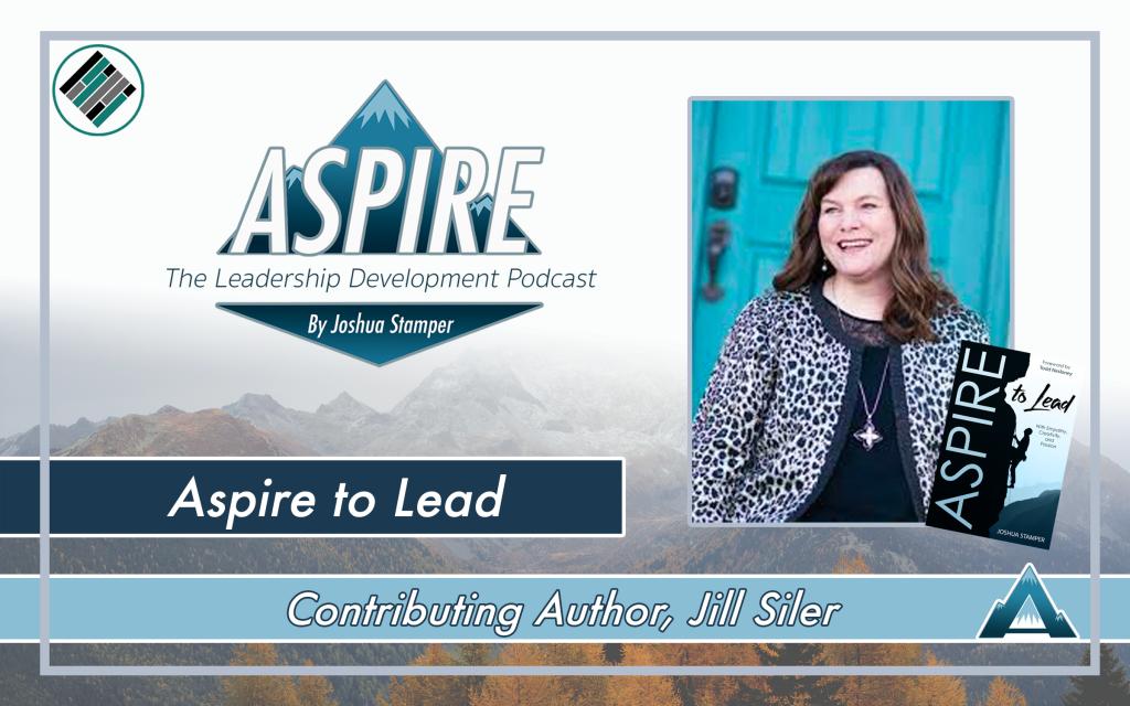 Aspire to Lead, Jill Siler, Joshua Stamper, Aspire: The Leadership Development Podcast, #AspireLead, Teach Better